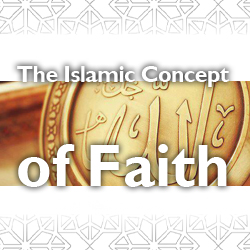 The Islamic Concept of Faith