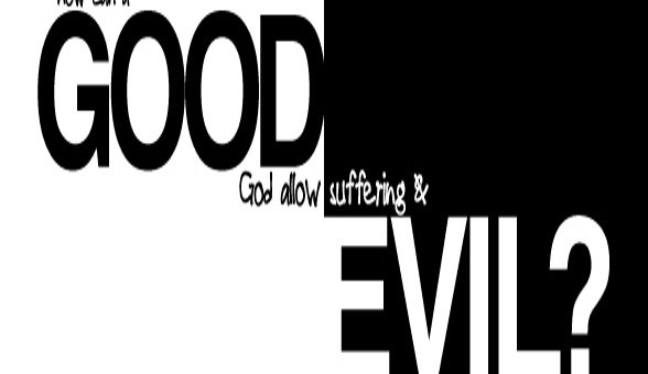 Why God May Permit Evil and Suffering in the World