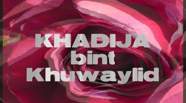 7 Remarkable Things about Khadijah, Wife of the Prophet of Islam
