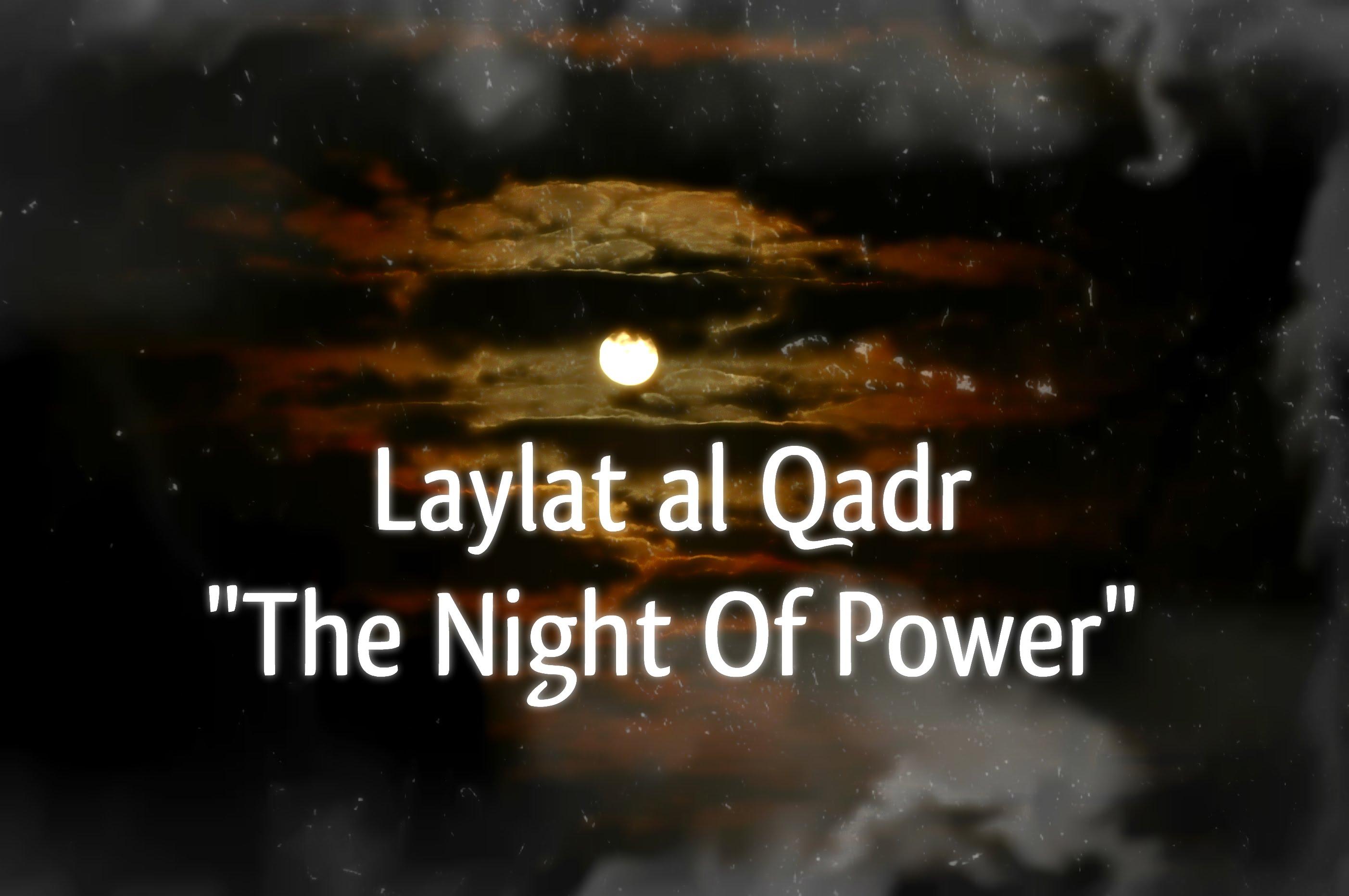 excellence of laylat al qadr - Laylat al-Qadr