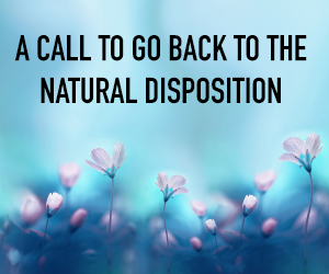 A Call to Go Back to the Natural Disposition