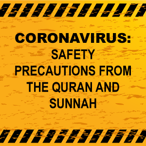 Coronavirus: Safety Precautions from the Quran and Sunnah